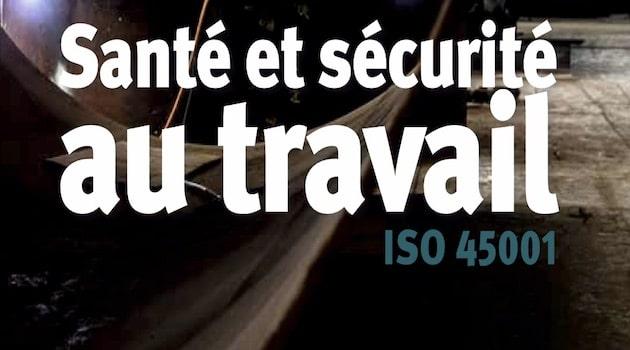 Santé et sécurité au travail : La norme volontaire ISO 45001 est publiée