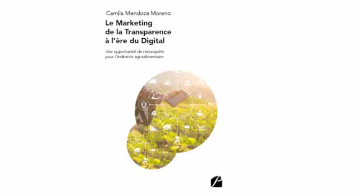 Le Marketing de la Transparence à l'ère du Digital : Une opportunité de reconquête pour l'industrie agroalimentaire